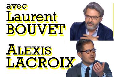 Crise politique, fracture sociale, avec Laurent Bouvet et Alexis Lacroix