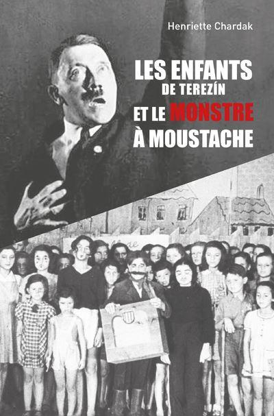 Les enfants de Terezín et le monstre à moustache, de Henriette  Chardak