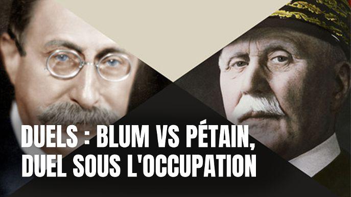 Duels: Blum - Pétain - duel sous l'Occupation