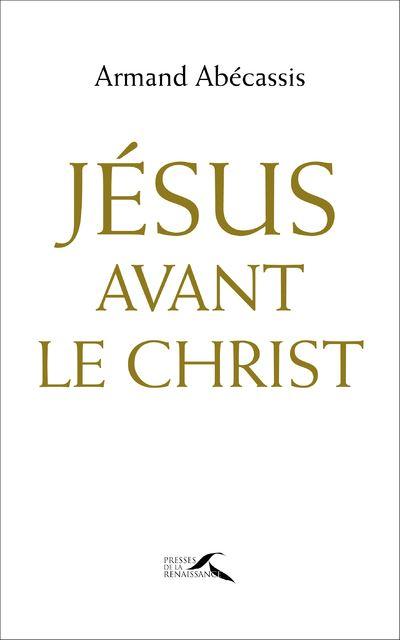 Jésus avant le Christ, par Armand Abécassis