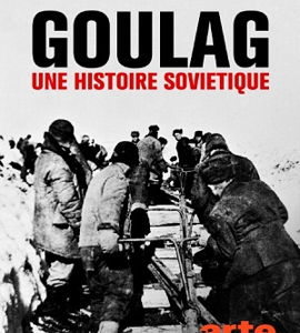 Goulag, une histoire soviétique, de Patrick Rotman, Nicolas Werth, François Aymé