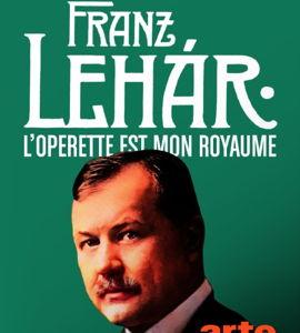 Franz Lehár - L'opérette est mon royaume