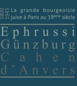 La grande bourgeoisie juive à Paris au 19ème siècle. Ephrussi, Günzburg, Cahen d'Anvers.