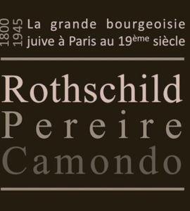 La grande bourgeoisie juive à Paris au 19ème siècle. Rothschild, Pereire, Camondo.