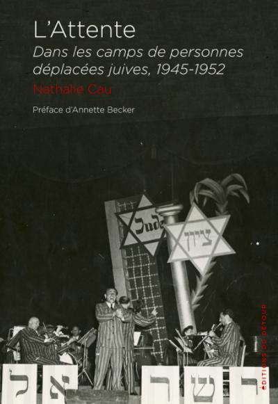 L'attente dans les camps de personnes déplacées juives, 1945-1952,  de Nathalie Cau