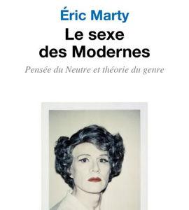 Le sexe des Modernes- Pensée du Neutre et théorie du genre, avec Eric Marty