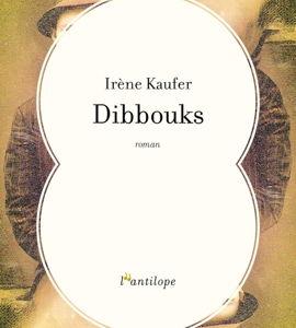 Dibbouks, avec Irène Kaufer