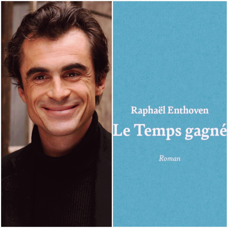 Le temps gagné, avec Raphaël Enthoven