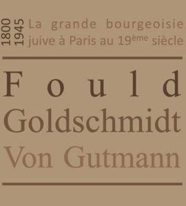 La grande bourgeoisie juive à Paris au 19ème siècle. Fould, Goldschmidt, von Gutmann