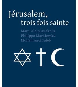 Des monuments et des hommes - Israël Jérusalem, la ville trois fois sainte