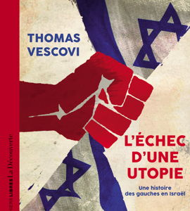 L'échec d'une utopie. Une histoire des gauches en Israël, avec  Thomas Vescovi