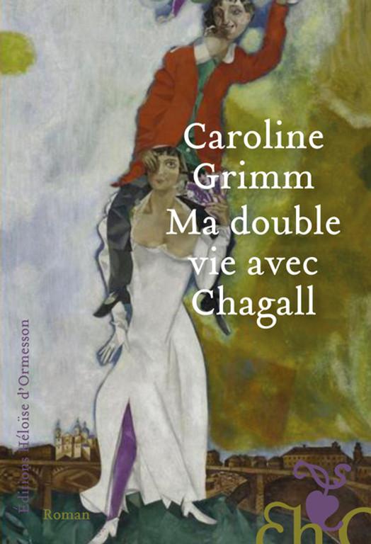 Ma double vie avec Chagall, avec Caroline Grimm