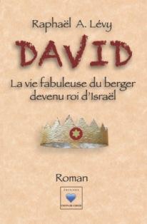 David - la vie fabuleuse du berger devenu roi d'Israël, de Raphaël A. Lévy