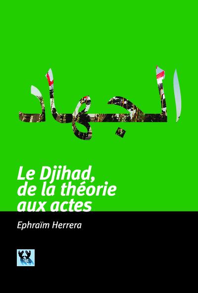 Djihad, de la théorie aux actes, avec Ephraïm Herrera