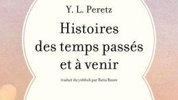 Histoires des temps passés et à venir, d'Y. L. Peretz
